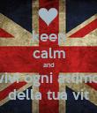 keep calm and vivi ogni attimo della tua vit - Personalised Poster large