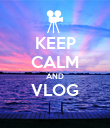 KEEP CALM AND VLOG  - Personalised Poster large