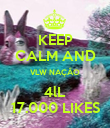 KEEP CALM AND VLW NAÇÂO 4lL 17.000 LIKES - Personalised Poster large