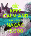 KEEP CALM AND VLW NAÇÂO NAÇÃO 17.000 - Personalised Poster large