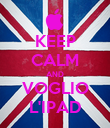 KEEP CALM AND VOGLIO L'IPAD - Personalised Poster large