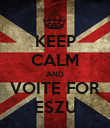 KEEP CALM AND VOITE FOR ESZU - Personalised Poster large