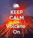 KEEP CALM AND Volcano  On - Personalised Poster large