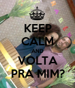KEEP CALM AND VOLTA PRA MIM? - Personalised Poster large