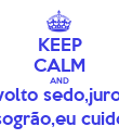 KEEP CALM AND volto sedo,juro! sogrão,eu cuido - Personalised Poster large