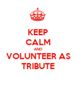 KEEP CALM AND VOLUNTEER AS TRIBUTE - Personalised Poster large