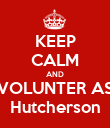 KEEP CALM AND VOLUNTER AS Hutcherson - Personalised Poster large