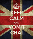 KEEP CALM AND VOMIT CHAI - Personalised Poster large