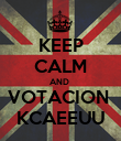 KEEP CALM AND  VOTACION  KCAEEUU - Personalised Poster large