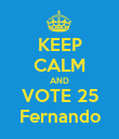 KEEP CALM AND VOTE 25 Fernando - Personalised Poster large