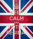 KEEP CALM AND VOTE 4 REGINA  - Personalised Poster large