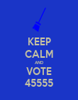KEEP CALM AND VOTE 45555 - Personalised Poster large