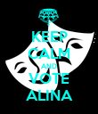 KEEP CALM AND VOTE ALINA - Personalised Poster large