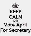 KEEP CALM AND Vote April For Secretary - Personalised Poster large