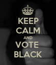 KEEP CALM AND VOTE  BLACK - Personalised Poster large