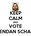 KEEP CALM AND VOTE BRENDAN SCHANN - Personalised Poster large