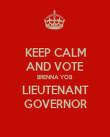 KEEP CALM AND VOTE BRENNA YOB LIEUTENANT GOVERNOR - Personalised Poster small