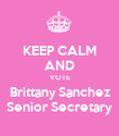 KEEP CALM AND VOTE Brittany Sanchez Senior Secretary - Personalised Poster large