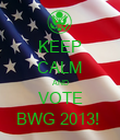 KEEP CALM AND VOTE BWG 2013!  - Personalised Poster large