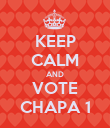 KEEP CALM AND VOTE CHAPA 1 - Personalised Poster large