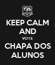KEEP CALM AND VOTE CHAPA DOS ALUNOS - Personalised Poster large