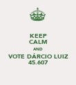 KEEP CALM AND VOTE DÁRCIO LUIZ 45.607 - Personalised Poster large
