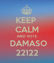 KEEP  CALM AND VOTE  DAMASO 22122 - Personalised Poster large