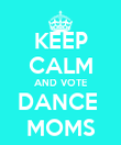 KEEP CALM AND VOTE DANCE  MOMS - Personalised Poster large