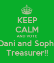KEEP CALM AND VOTE Dani and Sophi Treasurer!! - Personalised Poster large