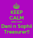 KEEP CALM AND vote Dani n Sophii Treasurer!! - Personalised Poster large