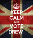 KEEP CALM AND VOTE DREW  - Personalised Poster large