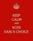 KEEP CALM AND VOTE EARL'S CHOICE - Personalised Poster large