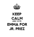 KEEP CALM AND VOTE EMMA FOR JR. PREZ - Personalised Poster large