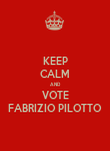 KEEP CALM AND VOTE FABRIZIO PILOTTO - Personalised Poster large