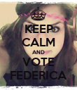 KEEP CALM AND VOTE FEDERICA - Personalised Poster large