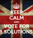 KEEP CALM AND VOTE FOR 8 SOLUTIONS  - Personalised Poster large