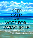 KEEP CALM AND VOTE FOR  AVIACIRCLE - Personalised Poster large