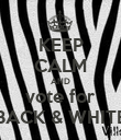"""KEEP CALM AND vote for """"BACK & WHITE"""" - Personalised Poster large"""