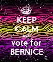 KEEP CALM AND vote for BERNICE - Personalised Poster large