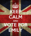 KEEP CALM AND VOTE FOR EMILY - Personalised Poster large