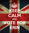 KEEP CALM AND VOTE FOR ERIN - Personalised Poster large