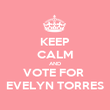 KEEP CALM AND VOTE FOR  EVELYN TORRES - Personalised Poster large