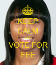 KEEP CALM AND VOTE FOR FEE - Personalised Poster large
