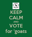 KEEP CALM AND VOTE for 'goats - Personalised Poster small