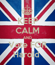 KEEP CALM AND Vote FOR Harold  - Personalised Poster large