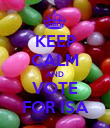 KEEP CALM AND VOTE FOR ISA - Personalised Poster large