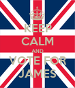 KEEP CALM AND VOTE FOR JAMES - Personalised Poster large