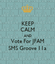 KEEP CALM AND Vote For JFAM SMS Groove 11a - Personalised Poster large