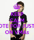 KEEP CALM AND VOTE FOR JUSTIN ON VMAs - Personalised Poster large