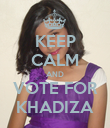 KEEP CALM AND VOTE FOR KHADIZA - Personalised Poster large